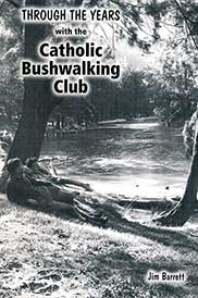 The Catholic Bushwalker: Through the Years by Jim Barrett