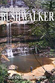 The Catholic Bushwalker: Six Decades Young by Jim Barrett