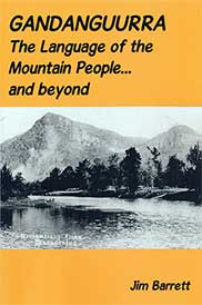 Gandanguurra: The Language of the Mountain People and Beyond by Jim Barrett